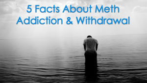 Facts About Meth Addiction and Withdrawal