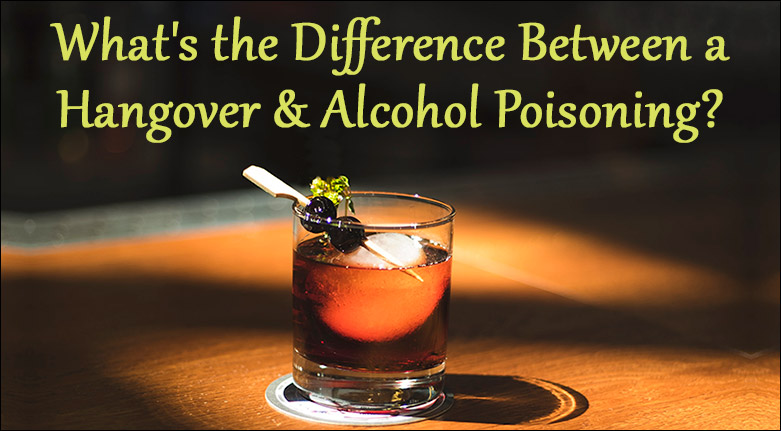 What's the Difference Between a Hangover and Alcohol Poisoning